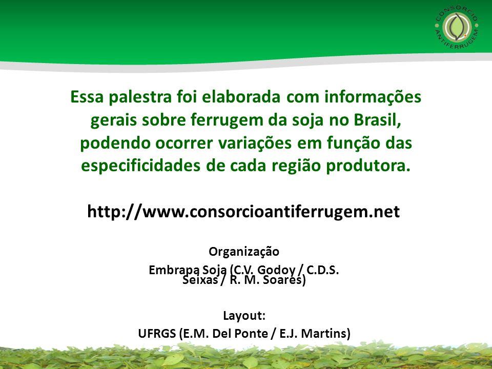 Essa palestra foi elaborada com informações gerais sobre ferrugem da soja no Brasil, podendo ocorrer variações em função das especificidades de cada r