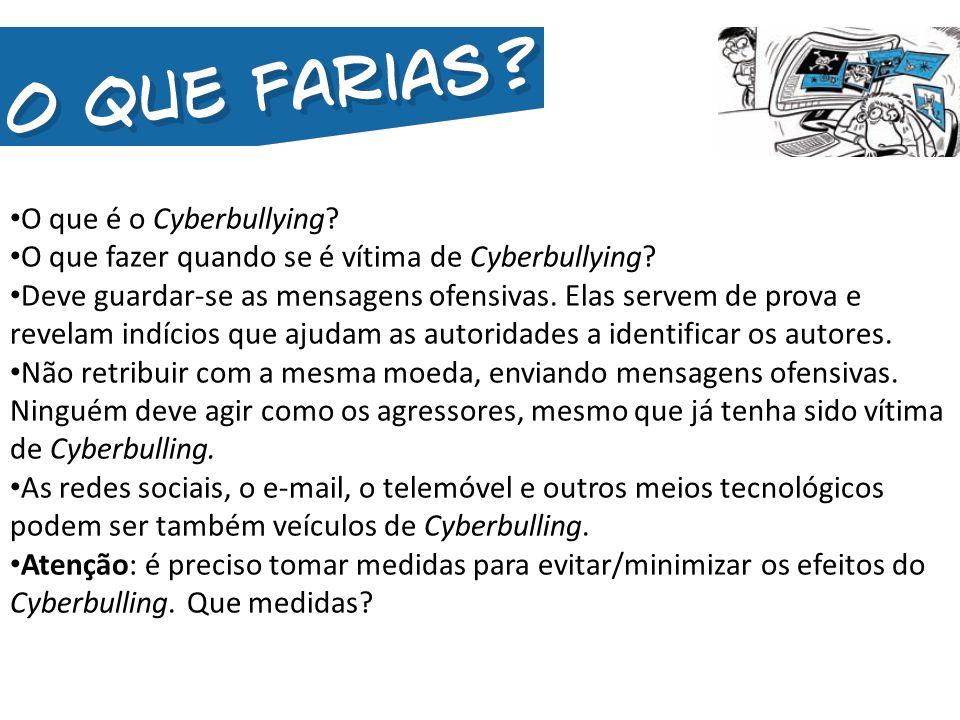 O que é o Cyberbullying? O que fazer quando se é vítima de Cyberbullying? Deve guardar-se as mensagens ofensivas. Elas servem de prova e revelam indíc