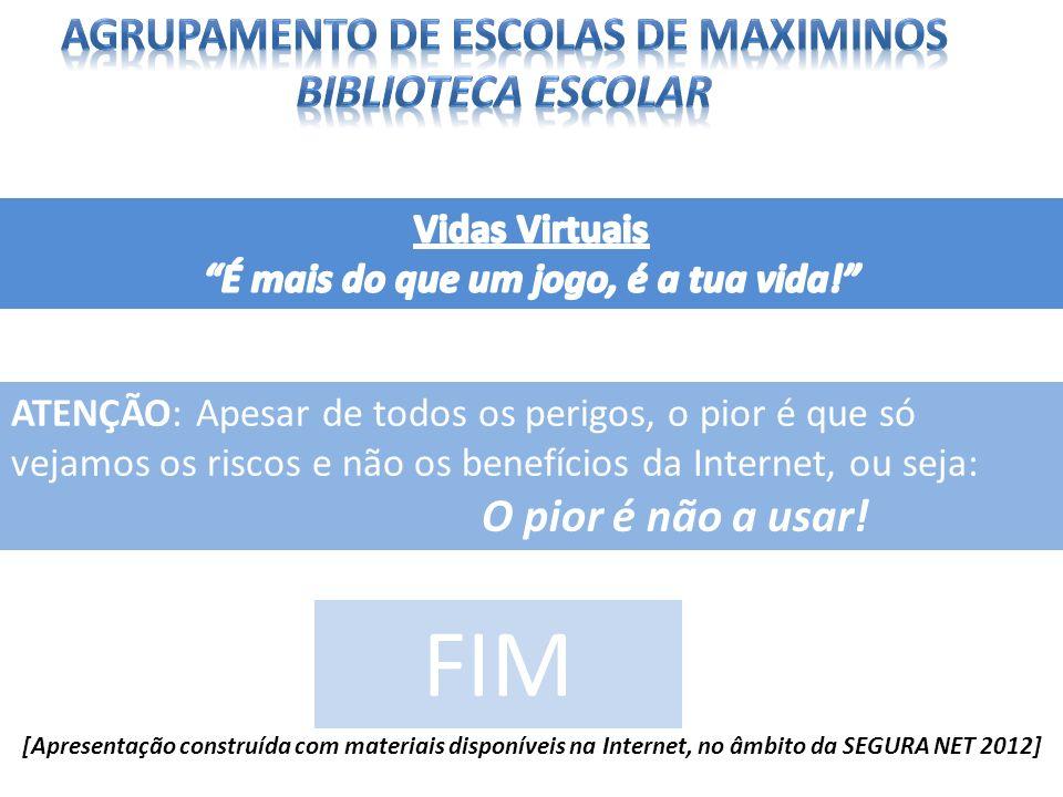 FIM [Apresentação construída com materiais disponíveis na Internet, no âmbito da SEGURA NET 2012] ATENÇÃO: Apesar de todos os perigos, o pior é que só