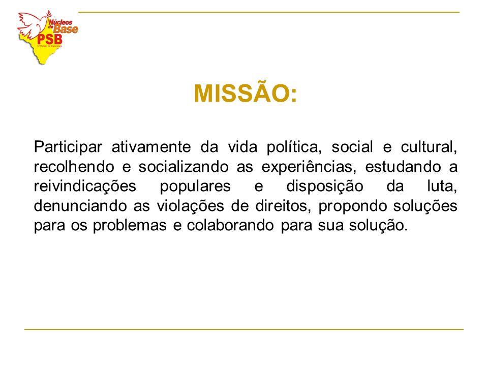 MISSÃO: Participar ativamente da vida política, social e cultural, recolhendo e socializando as experiências, estudando a reivindicações populares e d