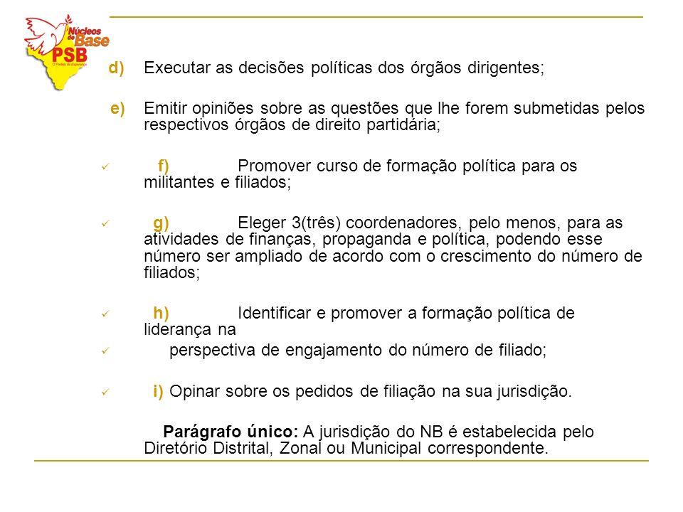 d) Executar as decisões políticas dos órgãos dirigentes; e)Emitir opiniões sobre as questões que lhe forem submetidas pelos respectivos órgãos de dire