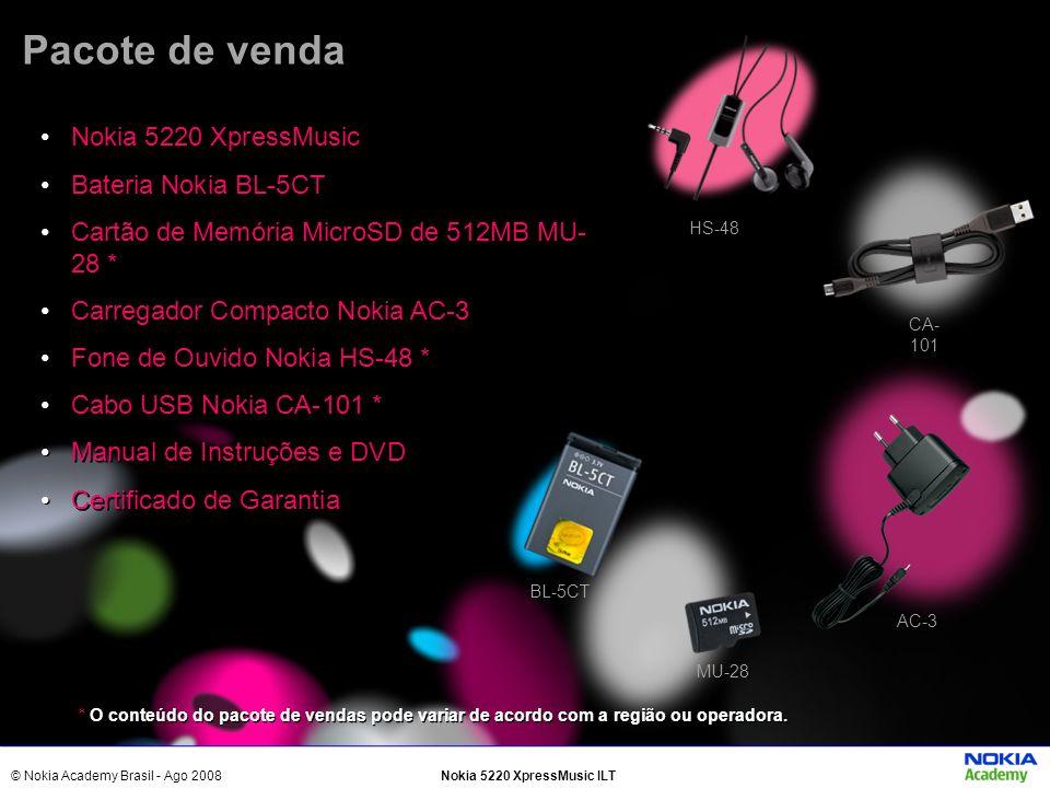 © Nokia Academy Brasil - Ago 2008Nokia 5220 XpressMusic ILT Pacote de venda Nokia 5220 XpressMusic Bateria Nokia BL-5CT Cartão de Memória MicroSD de 5