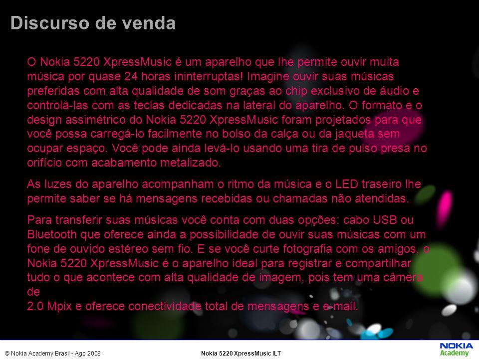 © Nokia Academy Brasil - Ago 2008Nokia 5220 XpressMusic ILT Discurso de venda O Nokia 5220 XpressMusic é um aparelho que lhe permite ouvir muita músic
