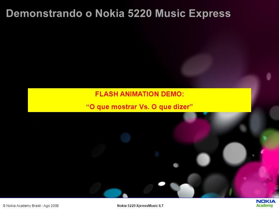 © Nokia Academy Brasil - Ago 2008Nokia 5220 XpressMusic ILT Demo 1: Título Demo 1 Demonstrando o Nokia 5220 Music Express FLASH ANIMATION DEMO: O que