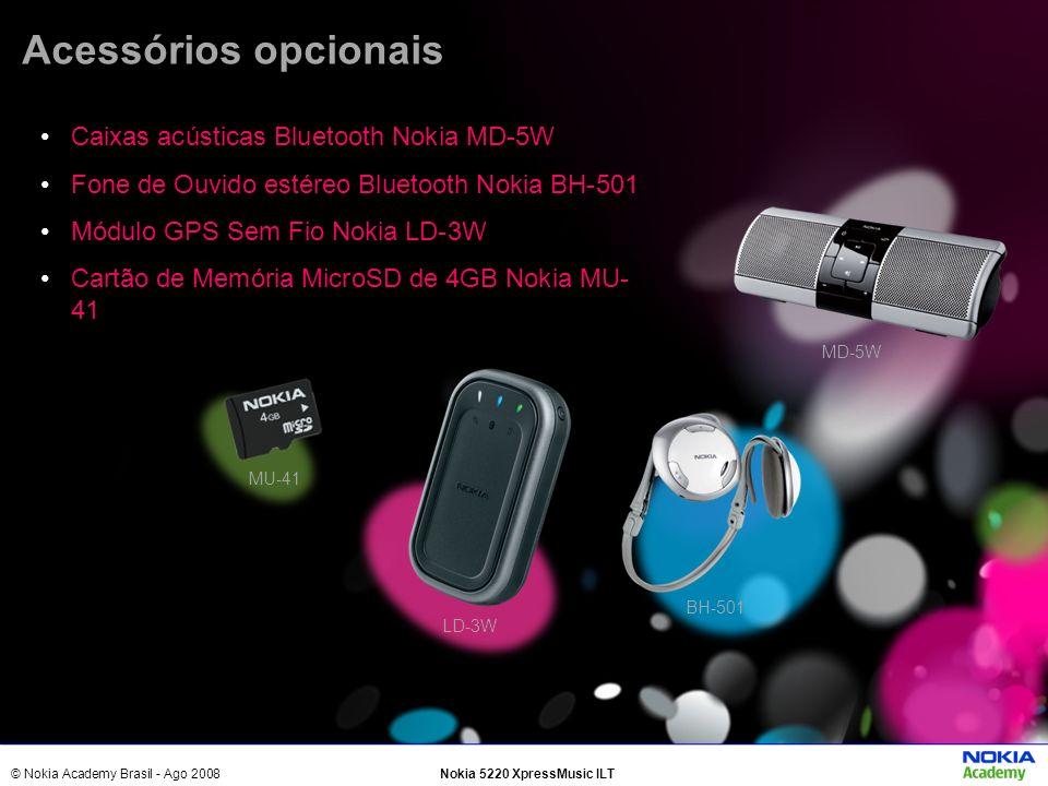© Nokia Academy Brasil - Ago 2008Nokia 5220 XpressMusic ILT Acessórios opcionais Caixas acústicas Bluetooth Nokia MD-5W Fone de Ouvido estéreo Bluetoo
