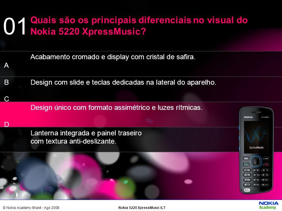 © Nokia Academy Brasil - Ago 2008Nokia 5220 XpressMusic ILT Quais são os principais diferenciais no visual do Nokia 5220 XpressMusic? 01 Acabamento cr
