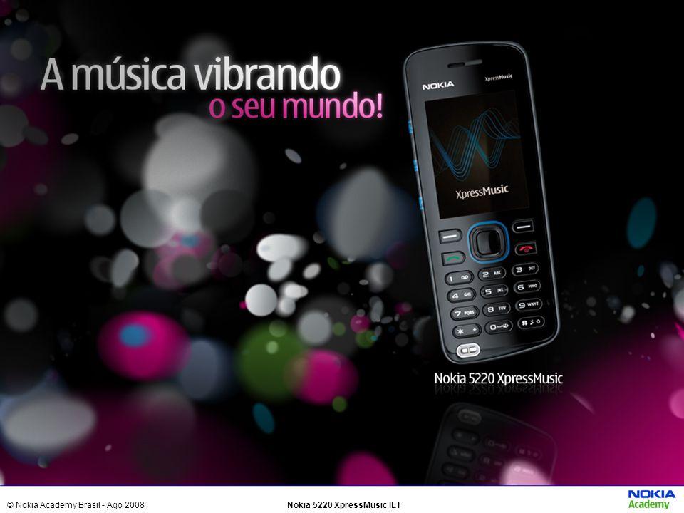 © Nokia Academy Brasil - Ago 2008Nokia 5220 XpressMusic ILT Sobre o Público- Alvo Para jovens exploradores que gostam de ser admirados por terem a última tecnologia em suas mãos e que necessitam estar conectados com seus amigos a todo momento.