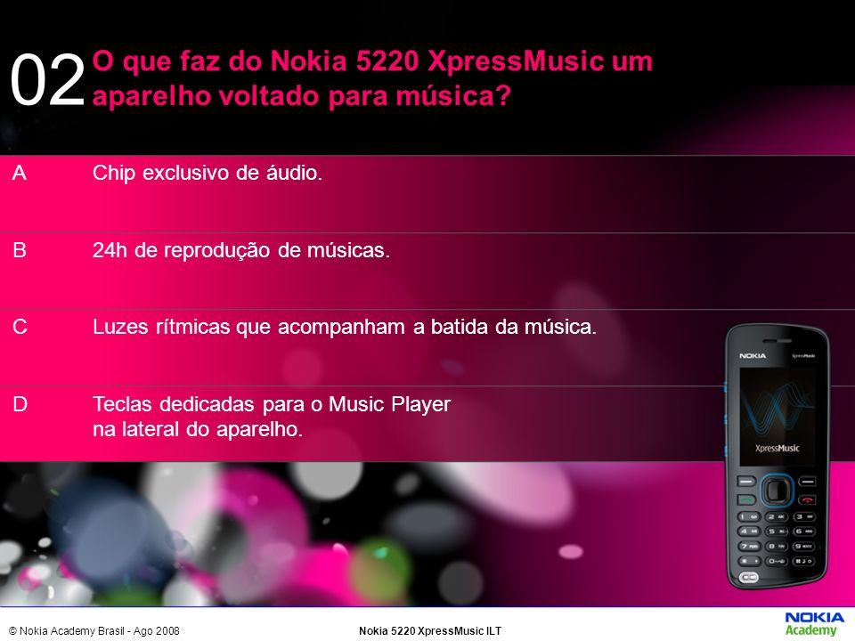 © Nokia Academy Brasil - Ago 2008Nokia 5220 XpressMusic ILT Chip exclusivo de áudio. 24h de reprodução de músicas. Luzes rítmicas que acompanham a bat