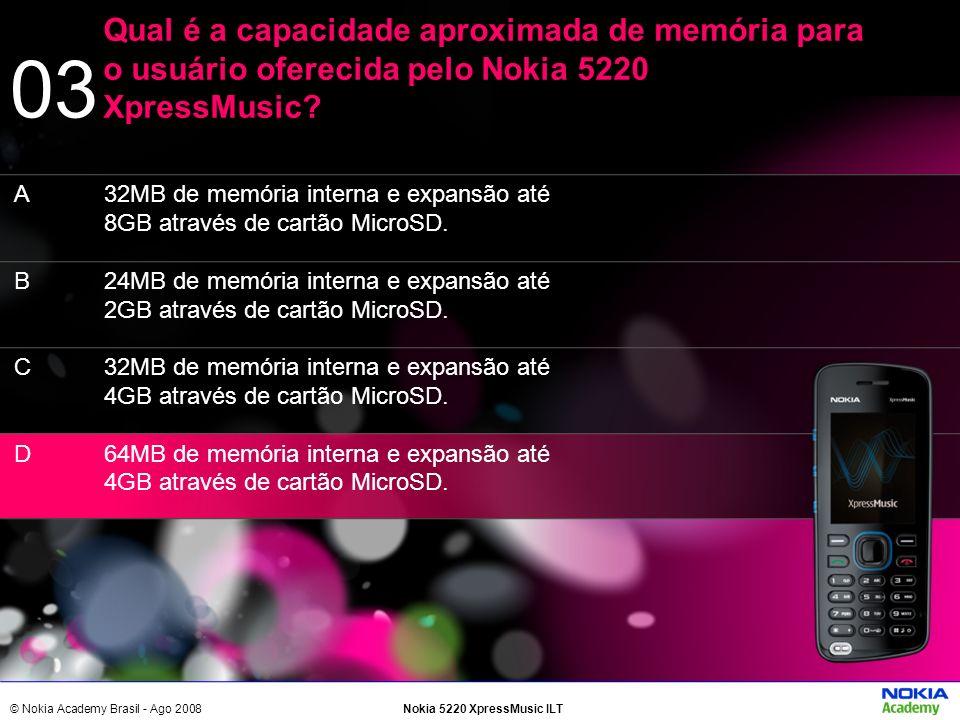 © Nokia Academy Brasil - Ago 2008Nokia 5220 XpressMusic ILT 32MB de memória interna e expansão até 8GB através de cartão MicroSD. 24MB de memória inte