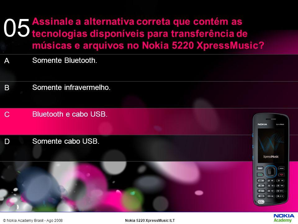 © Nokia Academy Brasil - Ago 2008Nokia 5220 XpressMusic ILT Somente Bluetooth. Somente infravermelho. Bluetooth e cabo USB. Somente cabo USB. Assinale