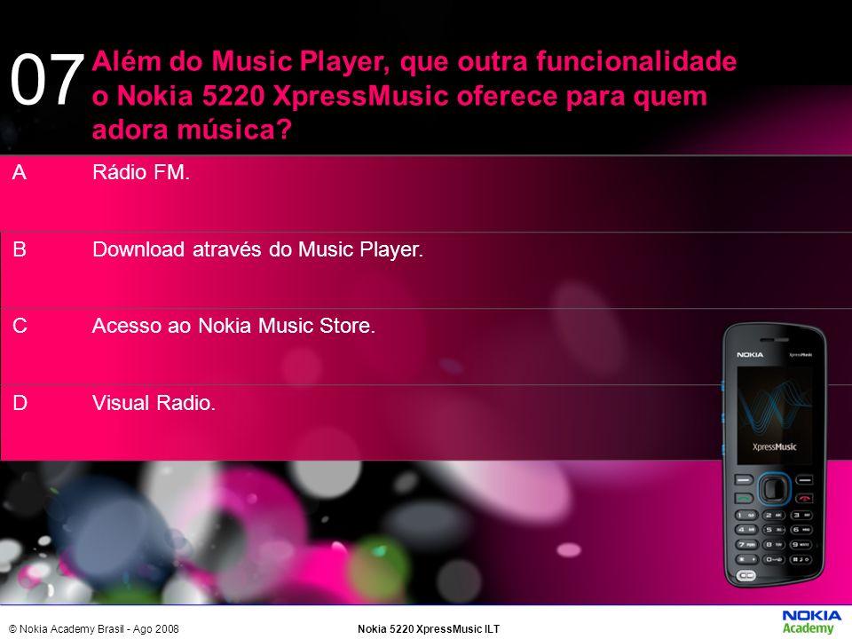 © Nokia Academy Brasil - Ago 2008Nokia 5220 XpressMusic ILT Rádio FM. Download através do Music Player. Acesso ao Nokia Music Store. Visual Radio. Alé