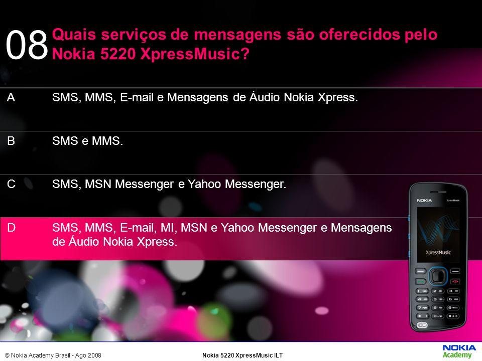 © Nokia Academy Brasil - Ago 2008Nokia 5220 XpressMusic ILT SMS, MMS, E-mail e Mensagens de Áudio Nokia Xpress. SMS e MMS. SMS, MSN Messenger e Yahoo