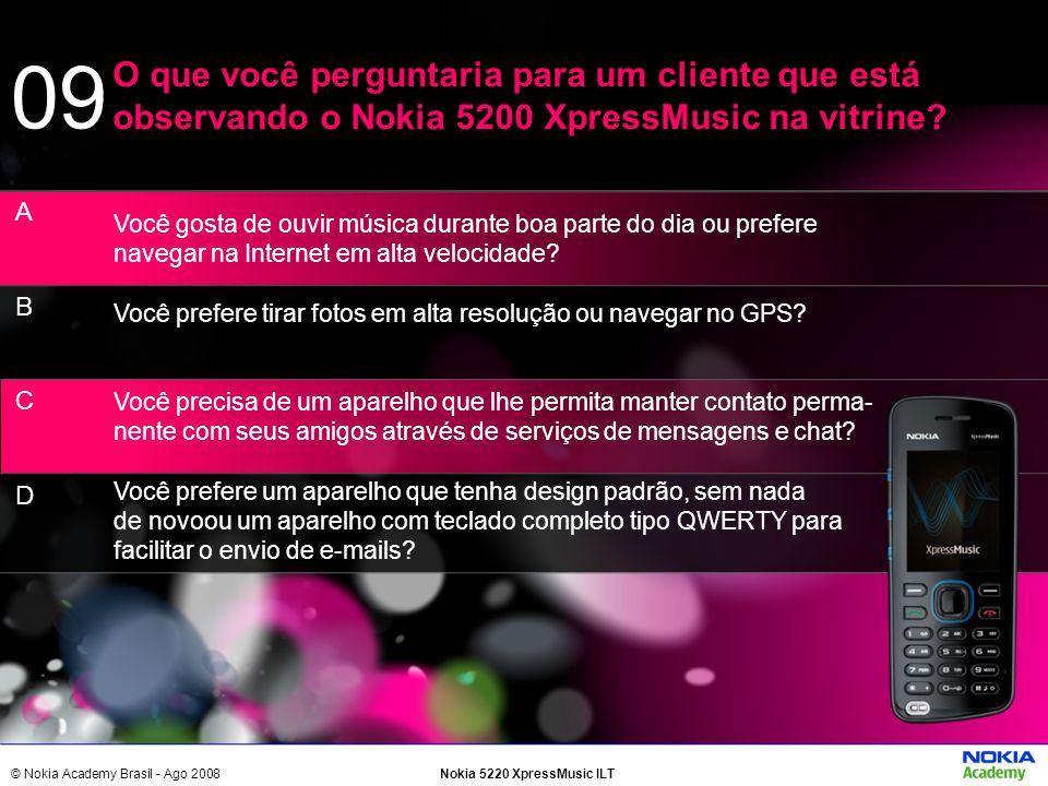 © Nokia Academy Brasil - Ago 2008Nokia 5220 XpressMusic ILT Você gosta de ouvir música durante boa parte do dia ou prefere navegar na Internet em alta
