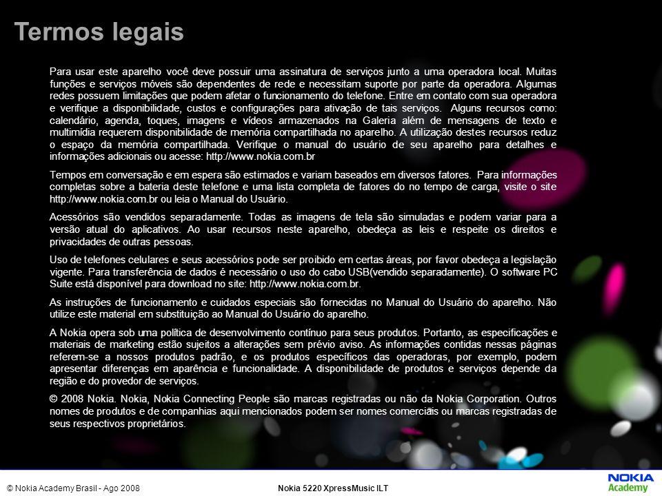 © Nokia Academy Brasil - Ago 2008Nokia 5220 XpressMusic ILT Termos legais Para usar este aparelho você deve possuir uma assinatura de serviços junto a