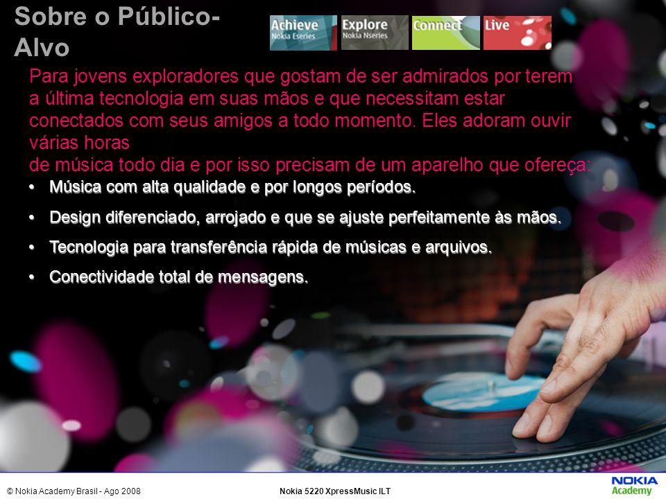 © Nokia Academy Brasil - Ago 2008Nokia 5220 XpressMusic ILT Sobre o Público- Alvo Para jovens exploradores que gostam de ser admirados por terem a últ