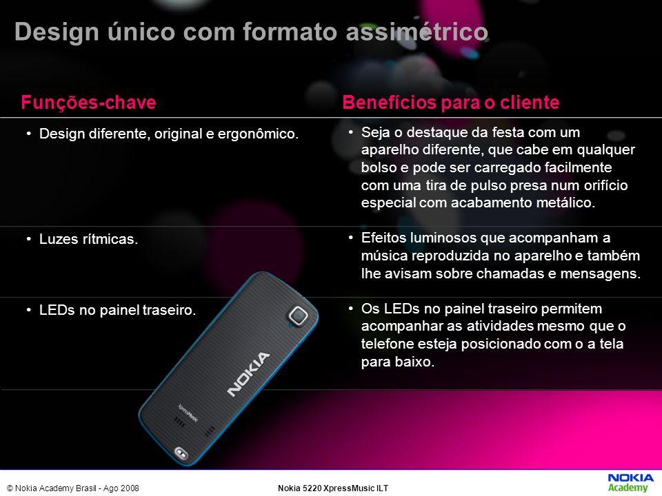 © Nokia Academy Brasil - Ago 2008Nokia 5220 XpressMusic ILT Design diferente, original e ergonômico. Luzes rítmicas. LEDs no painel traseiro. Seja o d