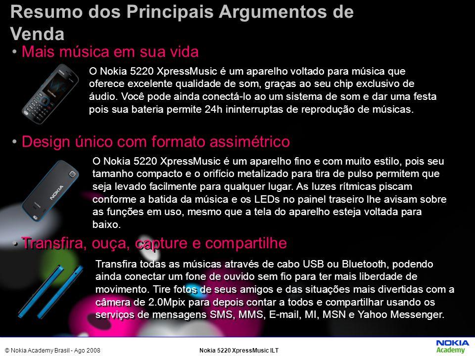 © Nokia Academy Brasil - Ago 2008Nokia 5220 XpressMusic ILT Resumo dos Principais Argumentos de Venda Mais música em sua vida O Nokia 5220 XpressMusic