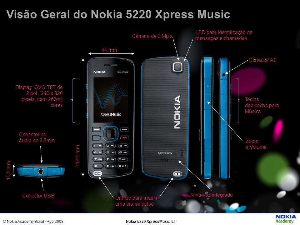 © Nokia Academy Brasil - Ago 2008Nokia 5220 XpressMusic ILT Visão Geral do Nokia 5220 Xpress Music Câmera de 2 Mpix LED para identificação de mensages