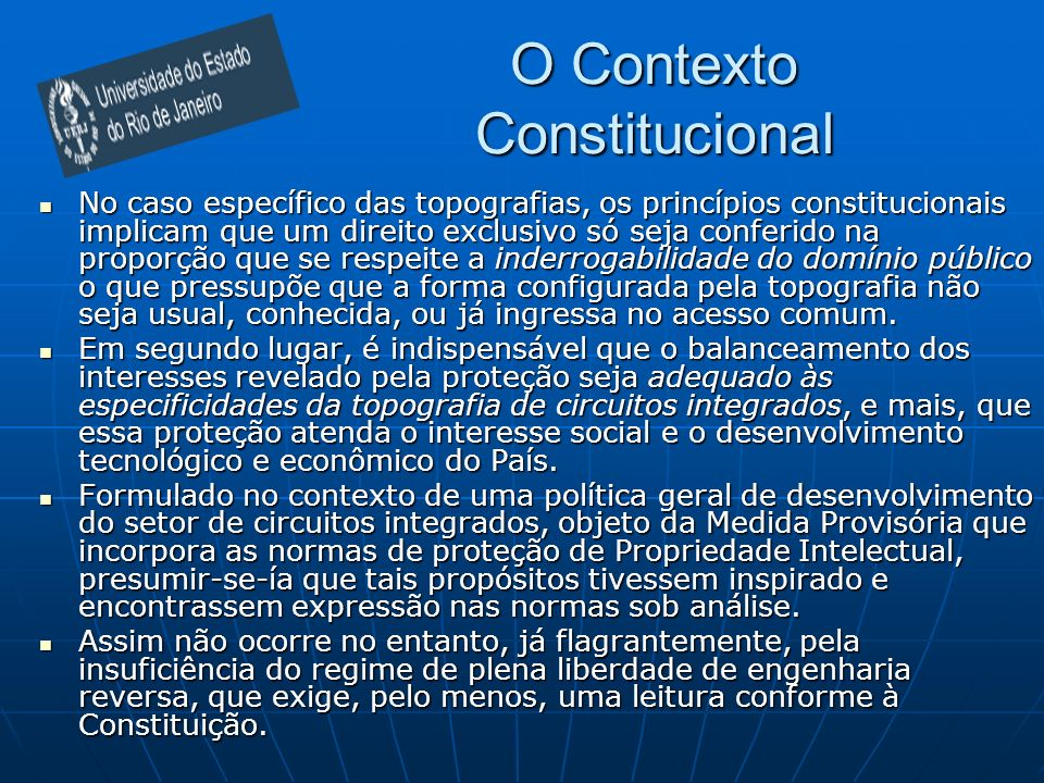 O Contexto Constitucional No caso específico das topografias, os princípios constitucionais implicam que um direito exclusivo só seja conferido na pro