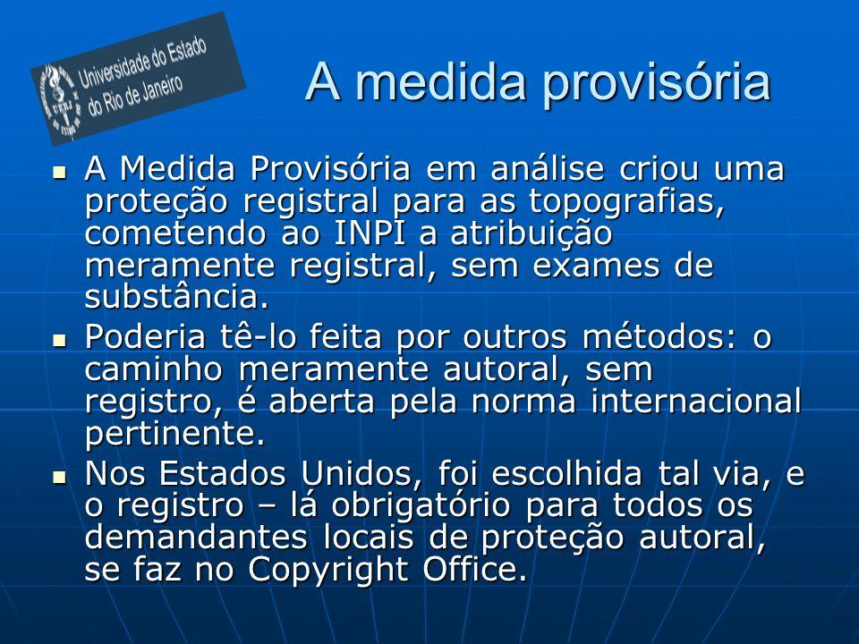 A medida provisória A Medida Provisória em análise criou uma proteção registral para as topografias, cometendo ao INPI a atribuição meramente registra
