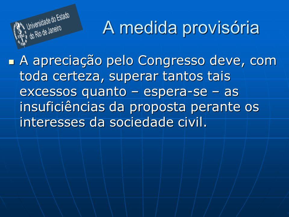 A medida provisória A apreciação pelo Congresso deve, com toda certeza, superar tantos tais excessos quanto – espera-se – as insuficiências da propost
