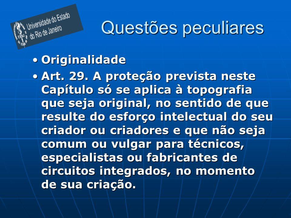 Questões peculiares OriginalidadeOriginalidade Art. 29. A proteção prevista neste Capítulo só se aplica à topografia que seja original, no sentido de