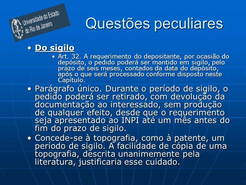 Questões peculiares Do sigiloDo sigilo Art. 32. A requerimento do depositante, por ocasião do depósito, o pedido poderá ser mantido em sigilo, pelo pr