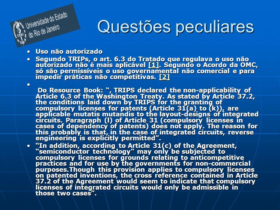 Questões peculiares Uso não autorizadoUso não autorizado Segundo TRIPs, o art. 6.3 do Tratado que regulava o uso não autorizado não é mais aplicável [