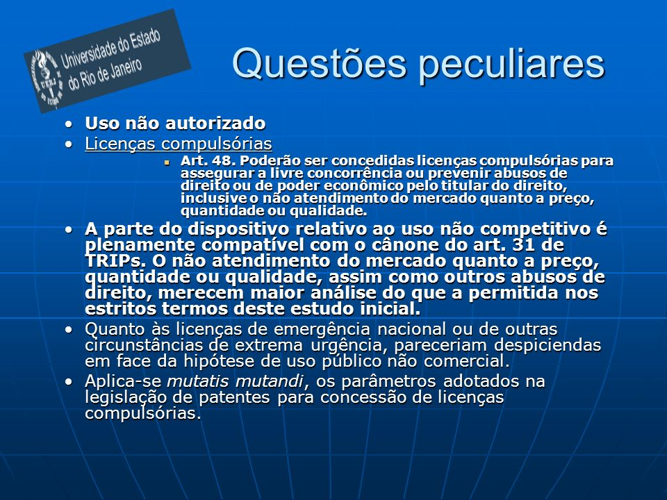 Questões peculiares Uso não autorizadoUso não autorizado Licenças compulsóriasLicenças compulsórias Art. 48. Poderão ser concedidas licenças compulsór