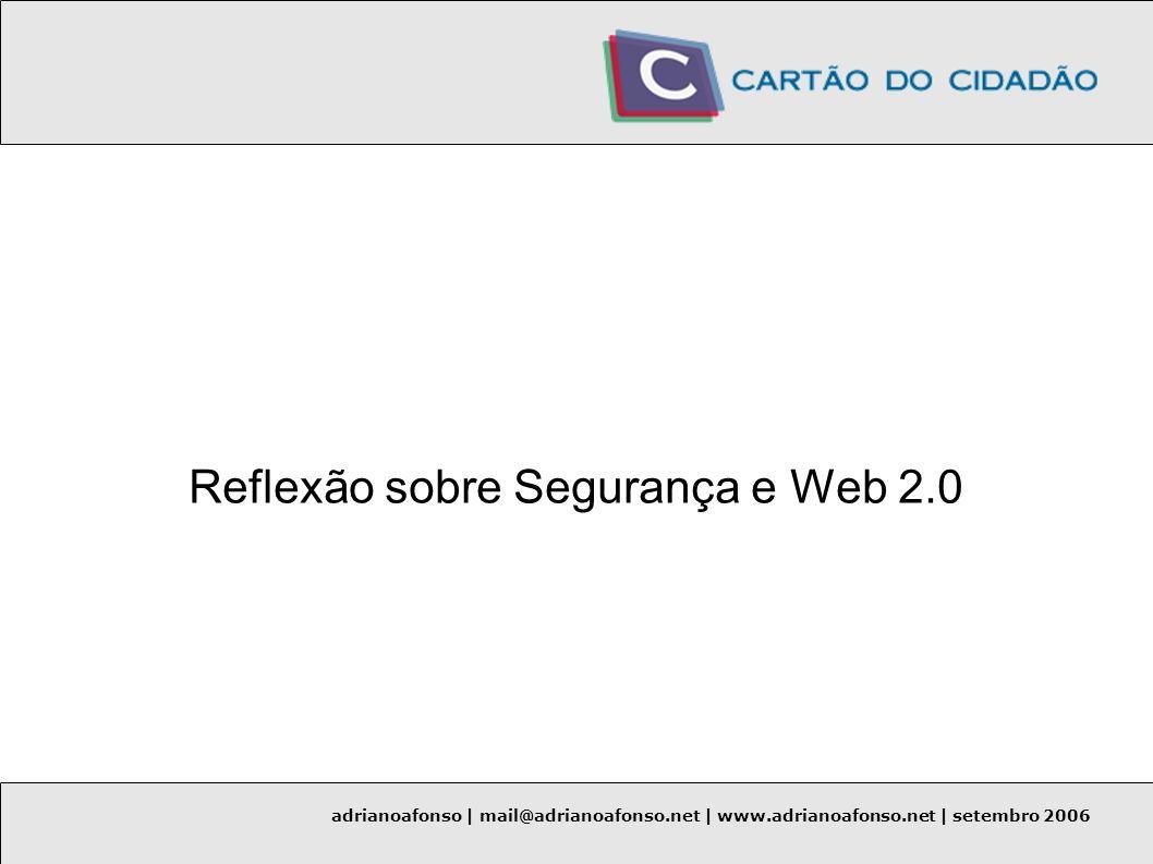 adrianoafonso | mail@adrianoafonso.net | www.adrianoafonso.net | setembro 2006 Reflexão sobre Segurança e Web 2.0