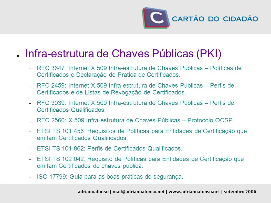 adrianoafonso | mail@adrianoafonso.net | www.adrianoafonso.net | setembro 2006 Infra-estrutura de Chaves Públicas (PKI) RFC 3647: Internet X.509 Infra