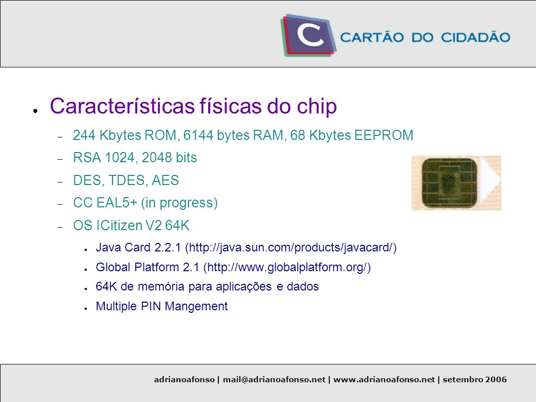 adrianoafonso | mail@adrianoafonso.net | www.adrianoafonso.net | setembro 2006 Características físicas do chip 244 Kbytes ROM, 6144 bytes RAM, 68 Kbyt