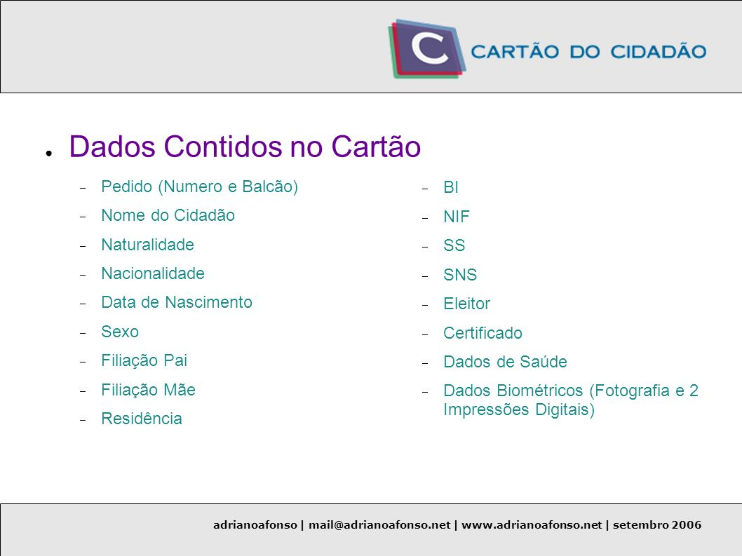 adrianoafonso | mail@adrianoafonso.net | www.adrianoafonso.net | setembro 2006 Dados Contidos no Cartão Pedido (Numero e Balcão) Nome do Cidadão Natur