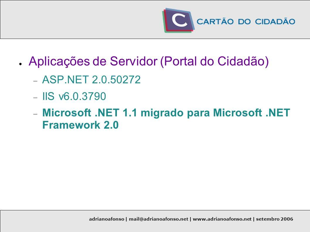 adrianoafonso | mail@adrianoafonso.net | www.adrianoafonso.net | setembro 2006 Aplicações de Servidor (Portal do Cidadão) ASP.NET 2.0.50272 IIS v6.0.3