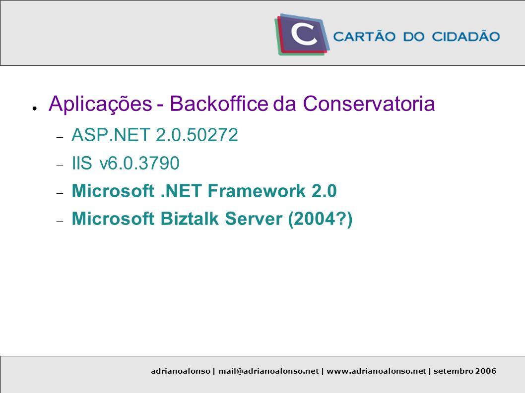adrianoafonso | mail@adrianoafonso.net | www.adrianoafonso.net | setembro 2006 Aplicações - Backoffice da Conservatoria ASP.NET 2.0.50272 IIS v6.0.379