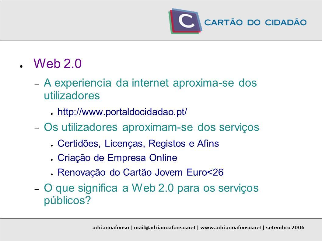 adrianoafonso | mail@adrianoafonso.net | www.adrianoafonso.net | setembro 2006 Web 2.0 A experiencia da internet aproxima-se dos utilizadores http://w