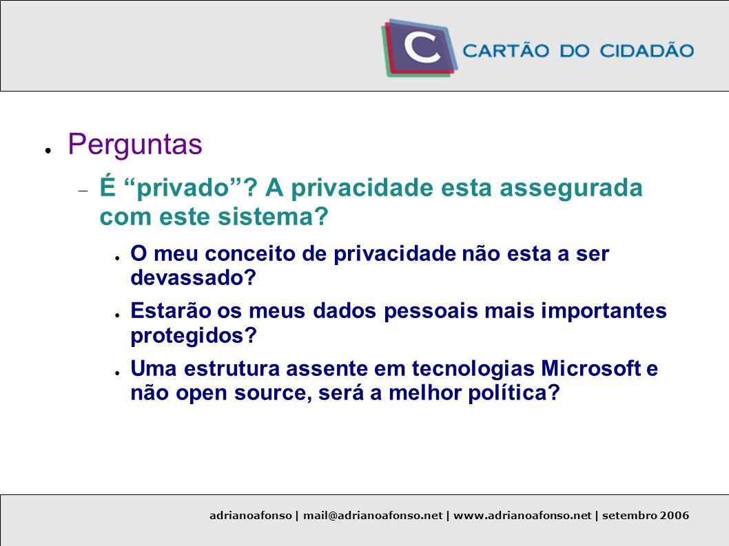adrianoafonso | mail@adrianoafonso.net | www.adrianoafonso.net | setembro 2006 Perguntas É privado? A privacidade esta assegurada com este sistema? O
