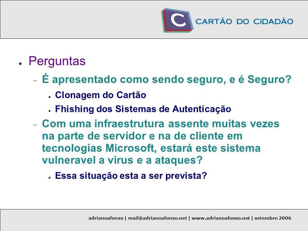 adrianoafonso | mail@adrianoafonso.net | www.adrianoafonso.net | setembro 2006 Perguntas É apresentado como sendo seguro, e é Seguro? Clonagem do Cart