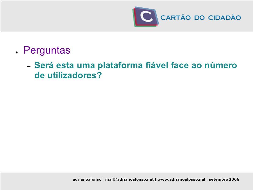 adrianoafonso | mail@adrianoafonso.net | www.adrianoafonso.net | setembro 2006 Perguntas Será esta uma plataforma fiável face ao número de utilizadore