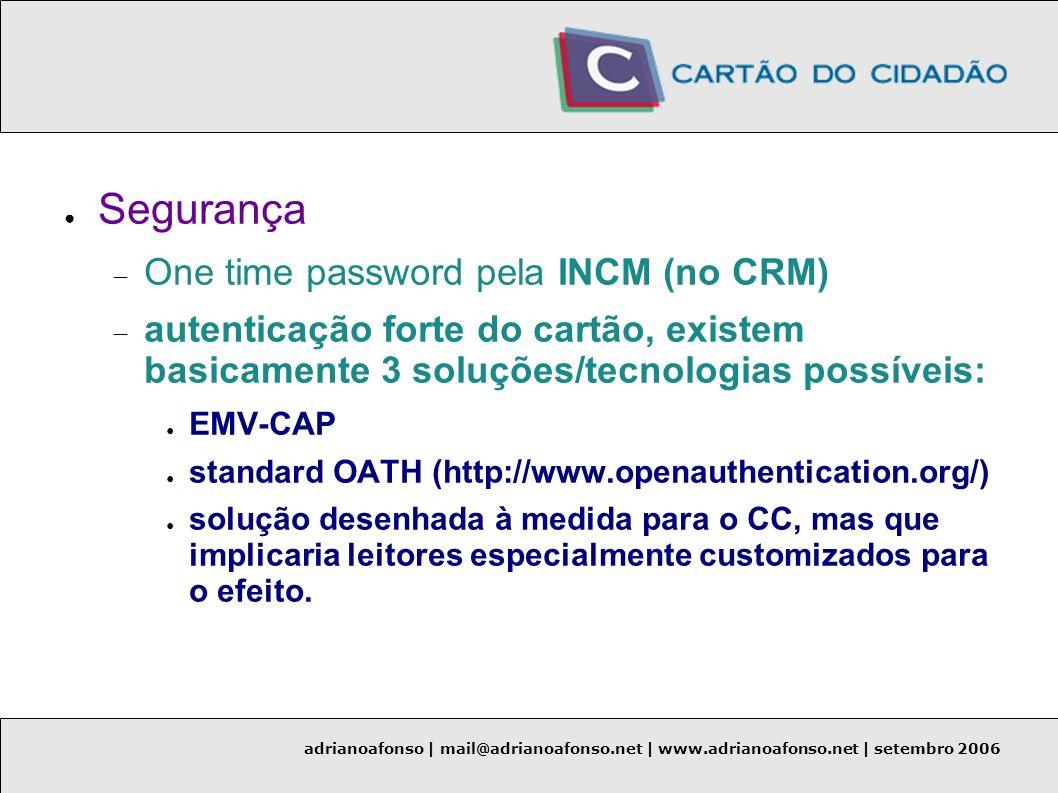 adrianoafonso | mail@adrianoafonso.net | www.adrianoafonso.net | setembro 2006 Segurança One time password pela INCM (no CRM) autenticação forte do ca