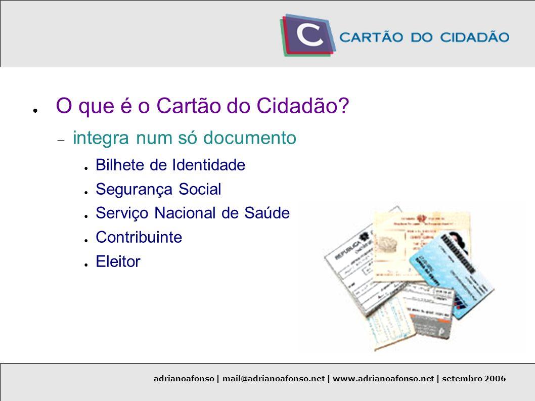 adrianoafonso | mail@adrianoafonso.net | www.adrianoafonso.net | setembro 2006 O que é o Cartão do Cidadão? integra num só documento Bilhete de Identi
