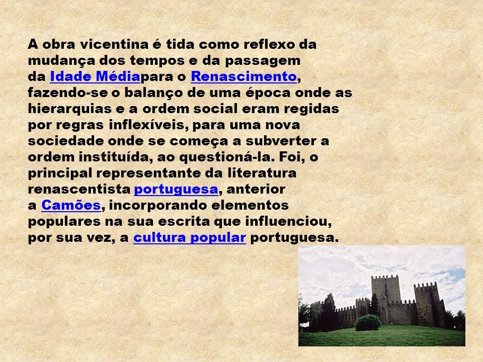 Gil Vicente (1465? 1536?) é geralmente considerado o primeiro grande dramaturgoportuguês, além de poeta de renome. Há quem o identifique com o ourives