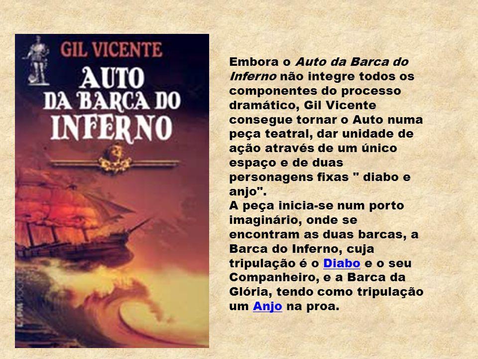 Embora o Auto da Barca do Inferno não integre todos os componentes do processo dramático, Gil Vicente consegue tornar o Auto numa peça teatral, dar unidade de ação através de um único espaço e de duas personagens fixas diabo e anjo .