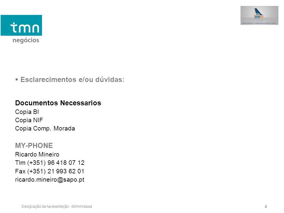 Designação da Apresentação - dd/mm/aaaa 4 Documentos Necessarios Copia BI Copia NIF Copia Comp. Morada MY-PHONE Ricardo Mineiro Tlm (+351) 96 418 07 1
