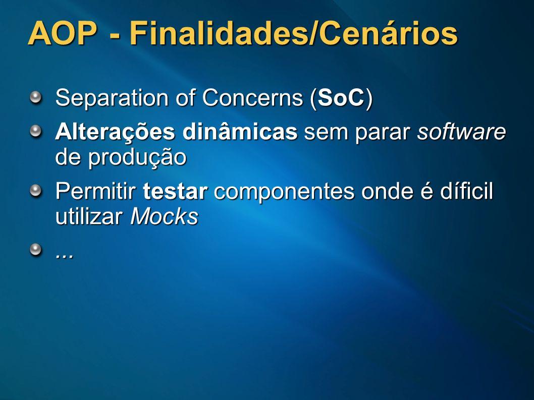AOP - Finalidades/Cenários Separation of Concerns (SoC) Alterações dinâmicas sem parar software de produção Permitir testar componentes onde é díficil