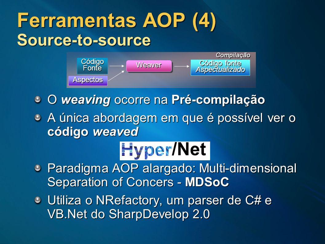 Ferramentas AOP (4) Source-to-source O weaving ocorre na Pré-compilação A única abordagem em que é possível ver o código weaved Paradigma AOP alargado