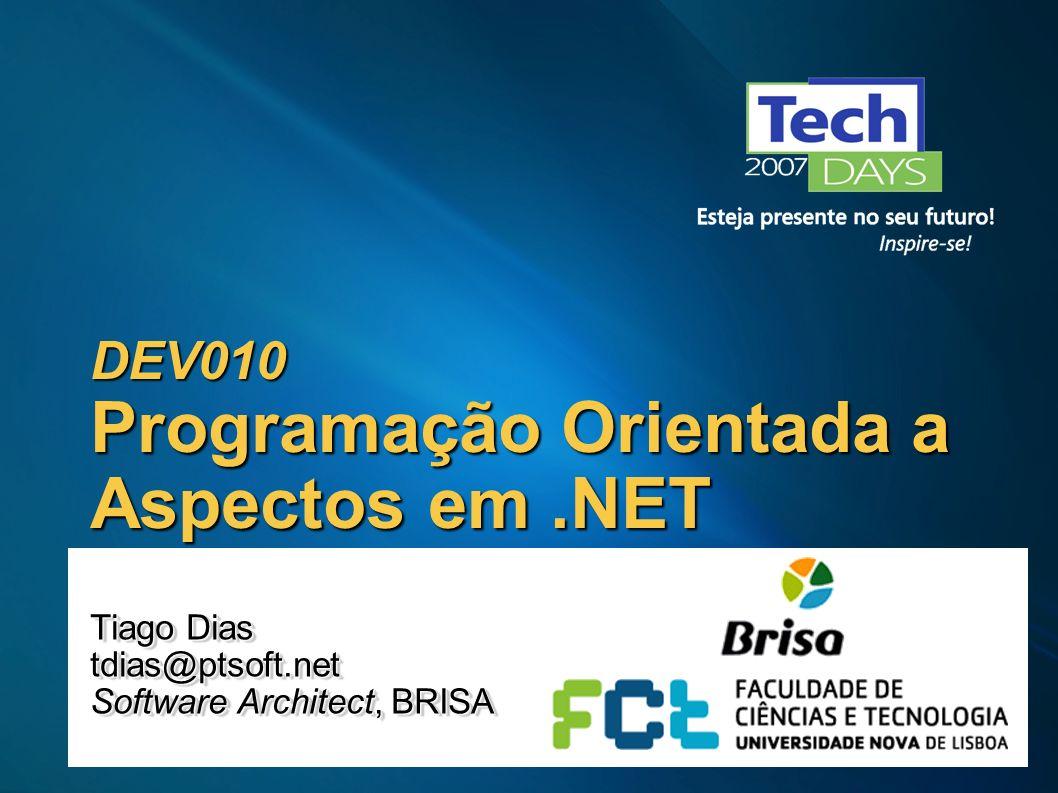 DEV010 Programação Orientada a Aspectos em.NET Tiago Dias tdias@ptsoft.net Software Architect, BRISA Tiago Dias tdias@ptsoft.net Software Architect, B