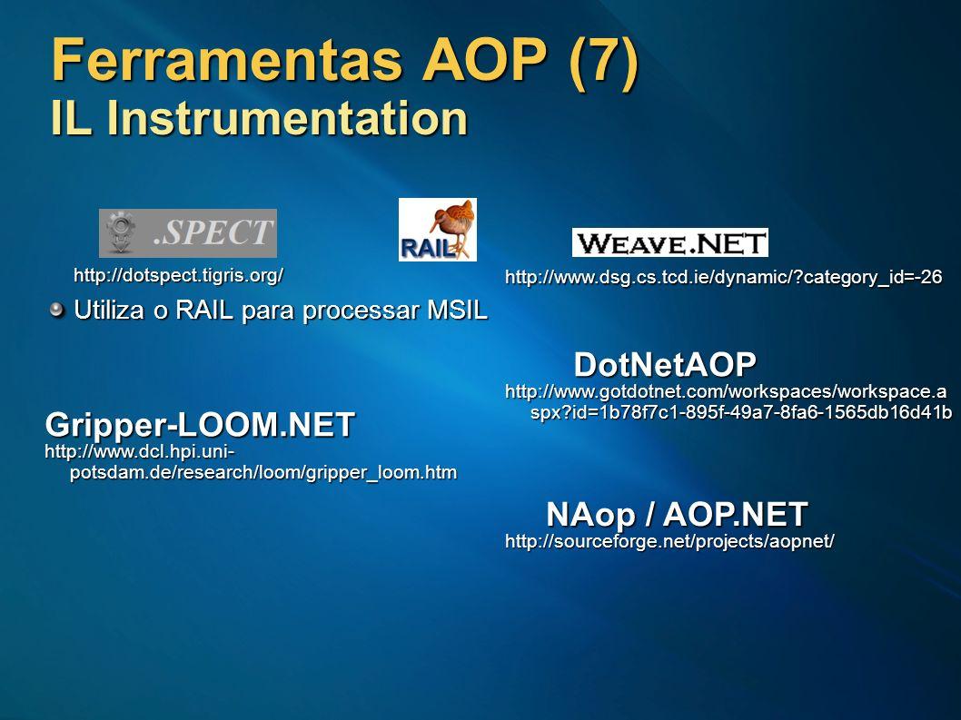 Ferramentas AOP (7) IL Instrumentation http://dotspect.tigris.org/ Utiliza o RAIL para processar MSIL http://www.dsg.cs.tcd.ie/dynamic/?category_id=-2