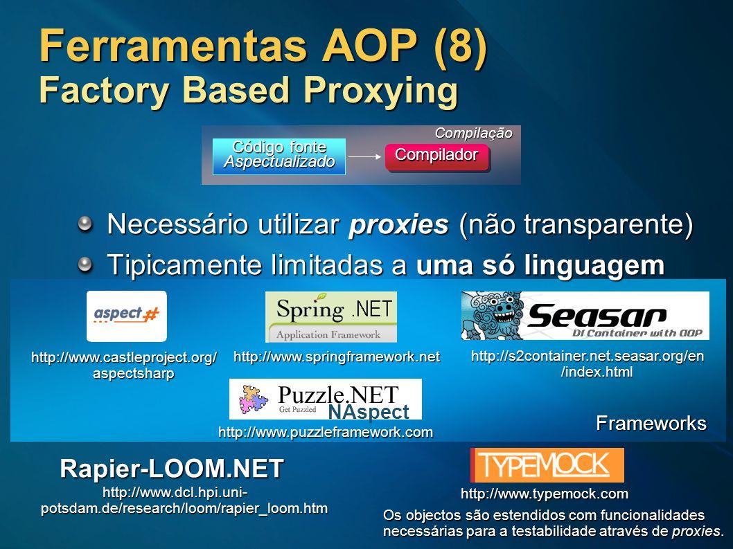 Ferramentas AOP (8) Factory Based Proxying Necessário utilizar proxies (não transparente) Tipicamente limitadas a uma só linguagem CompiladorCompilado
