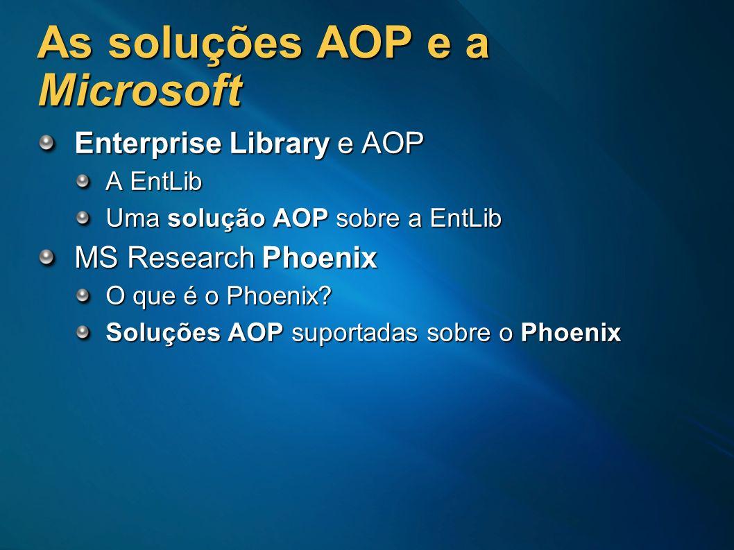 As soluções AOP e a Microsoft Enterprise Library e AOP A EntLib Uma solução AOP sobre a EntLib MS Research Phoenix O que é o Phoenix? Soluções AOP sup